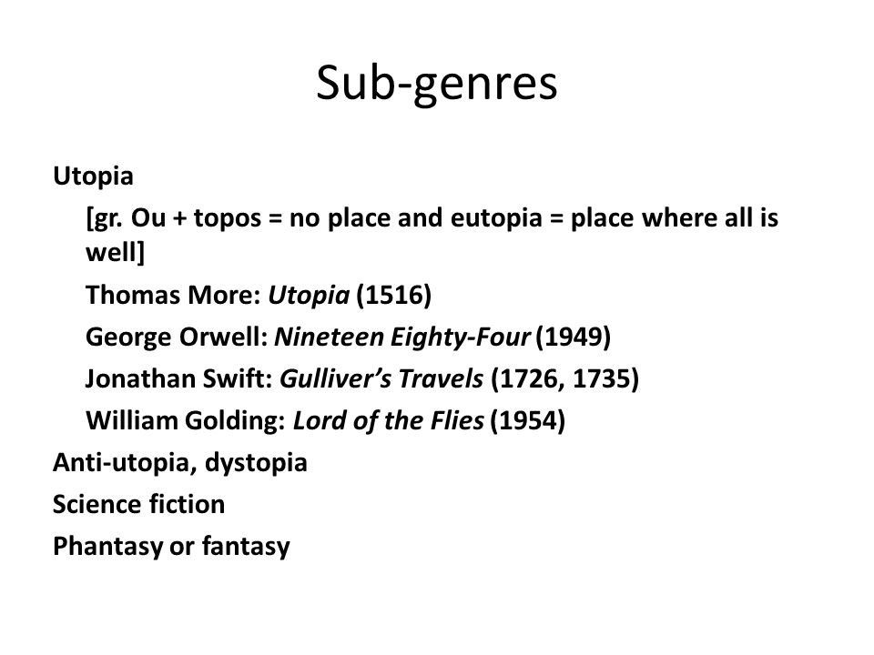 Sub-genres Utopia. [gr. Ou + topos = no place and eutopia = place where all is well] Thomas More: Utopia (1516)